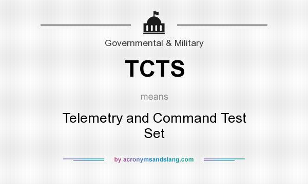 What does TCTS mean? It stands for Telemetry and Command Test Set