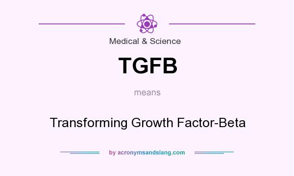 What does TGFB mean? It stands for Transforming Growth Factor-Beta