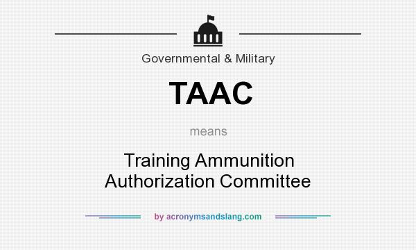 What does TAAC mean? It stands for Training Ammunition Authorization Committee