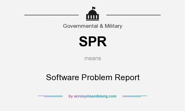 What does SPR mean? It stands for Software Problem Report