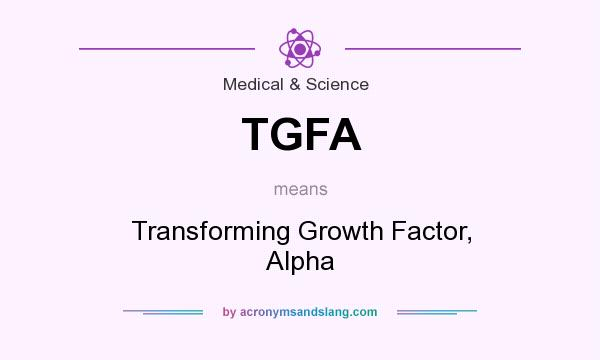What does TGFA mean? It stands for Transforming Growth Factor, Alpha