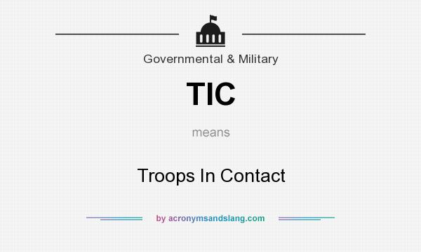 What does TIC mean? It stands for Troops In Contact