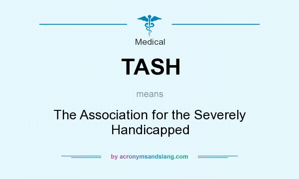 What does TASH mean? It stands for The Association for the Severely Handicapped