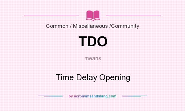 What does TDO mean? It stands for Time Delay Opening