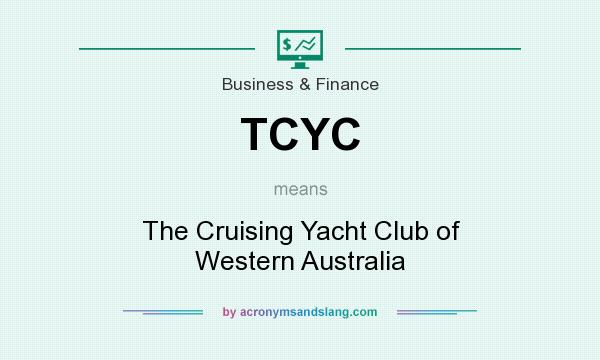 What does TCYC mean? It stands for The Cruising Yacht Club of Western Australia