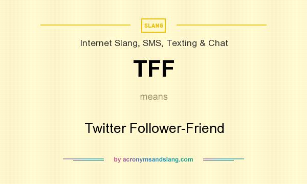 What does TFF mean? It stands for Twitter Follower-Friend