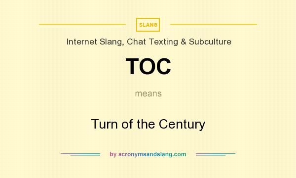 What does TOC mean? It stands for Turn of the Century