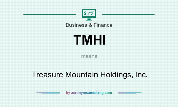 What does TMHI mean? It stands for Treasure Mountain Holdings, Inc.