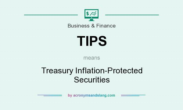 What does TIPS mean? It stands for Treasury Inflation-Protected Securities