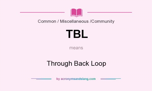 What does TBL mean? It stands for Through Back Loop