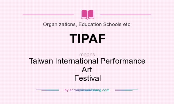 What does TIPAF mean? It stands for Taiwan International Performance Art Festival