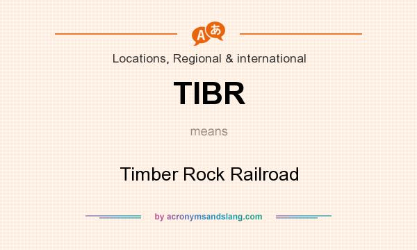 What does TIBR mean? It stands for Timber Rock Railroad