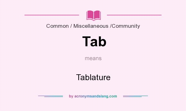 What does Tab mean? It stands for Tablature