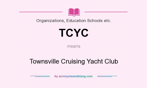 What does TCYC mean? It stands for Townsville Cruising Yacht Club