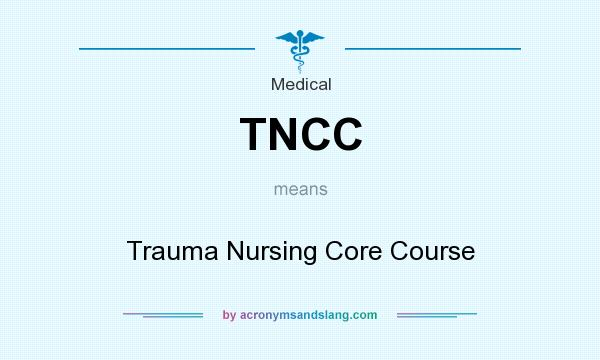 What does TNCC mean? It stands for Trauma Nursing Core Course
