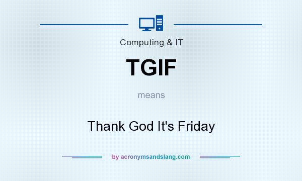What does TGIF mean? It stands for Thank God It`s Friday