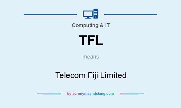 What does TFL mean? It stands for Telecom Fiji Limited