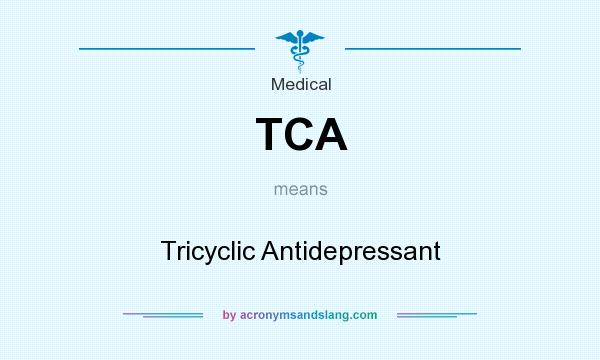 What does TCA mean? It stands for Tricyclic Antidepressant