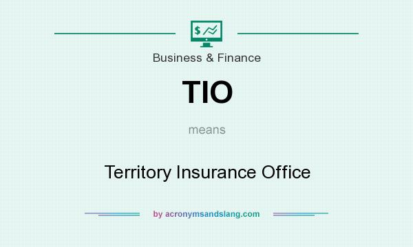What does TIO mean? It stands for Territory Insurance Office