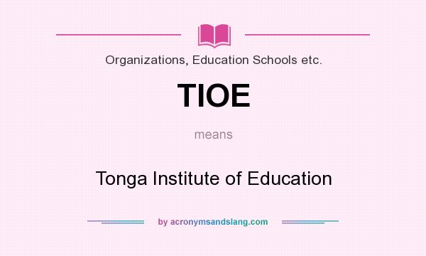 What does TIOE mean? It stands for Tonga Institute of Education