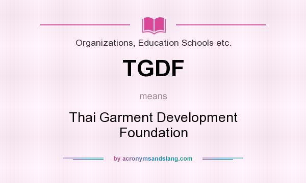 What does TGDF mean? It stands for Thai Garment Development Foundation