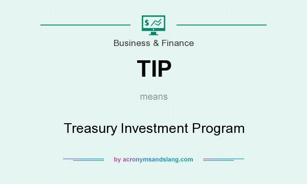 What does TIP mean? It stands for Treasury Investment Program