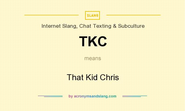 What does TKC mean? It stands for That Kid Chris