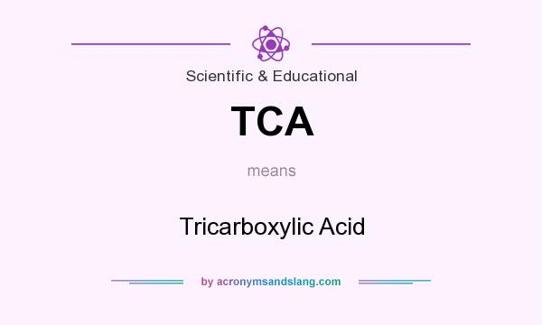 What does TCA mean? It stands for Tricarboxylic Acid