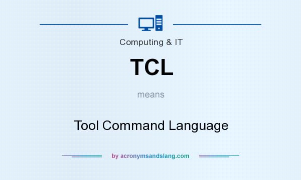 What does TCL mean? It stands for Tool Command Language