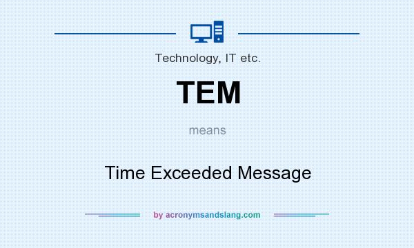 What does TEM mean? It stands for Time Exceeded Message