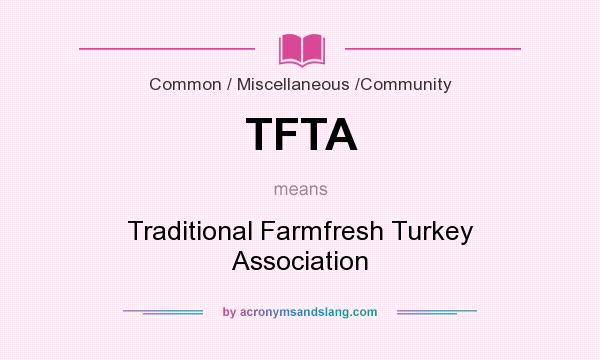 What does TFTA mean? It stands for Traditional Farmfresh Turkey Association