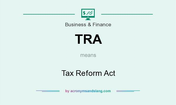 What does TRA mean? It stands for Tax Reform Act