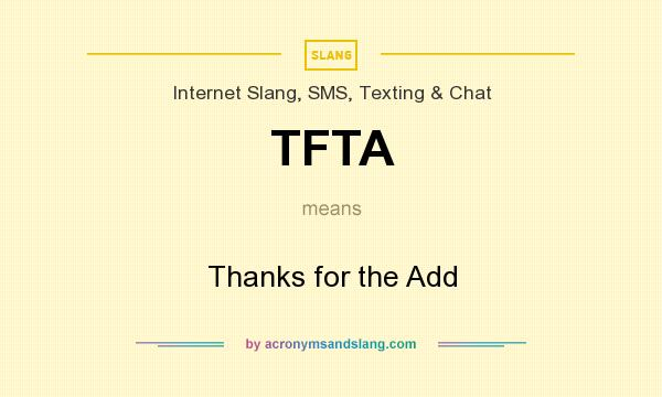 What does TFTA mean? It stands for Thanks for the Add