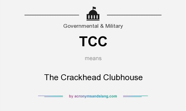 What does TCC mean? It stands for The Crackhead Clubhouse