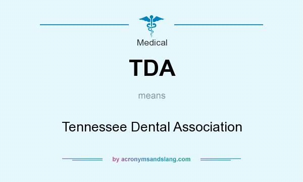 What does TDA mean? It stands for Tennessee Dental Association