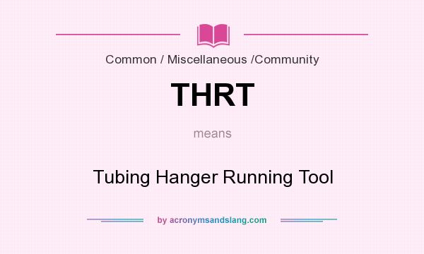 What does THRT mean? It stands for Tubing Hanger Running Tool