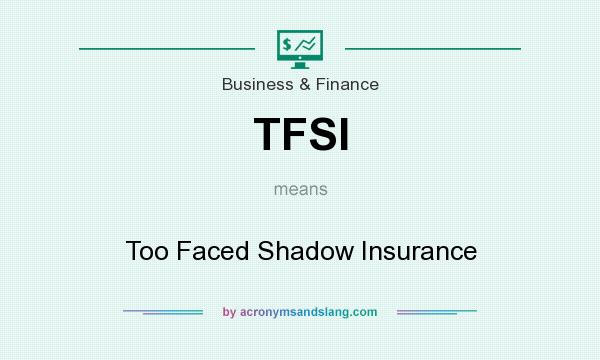 What does TFSI mean? It stands for Too Faced Shadow Insurance