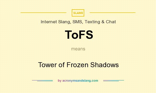 What does ToFS mean? It stands for Tower of Frozen Shadows