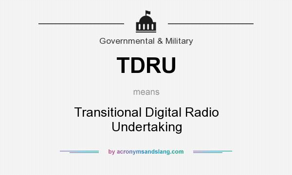 What does TDRU mean? It stands for Transitional Digital Radio Undertaking