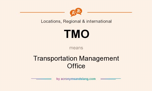 What does TMO mean? It stands for Transportation Management Office