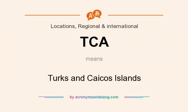 What does TCA mean? It stands for Turks and Caicos Islands