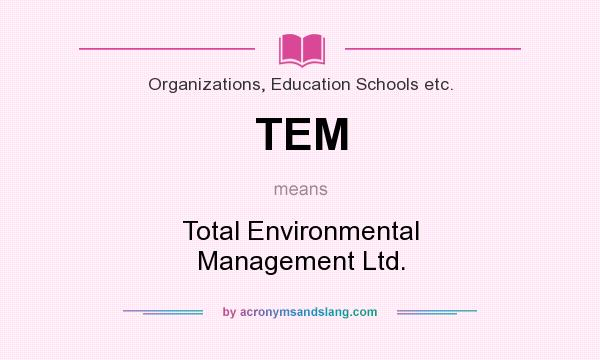 What does TEM mean? It stands for Total Environmental Management Ltd.