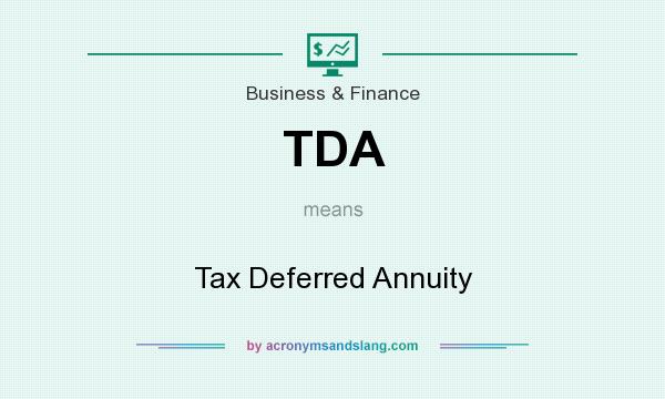 What does TDA mean? It stands for Tax Deferred Annuity