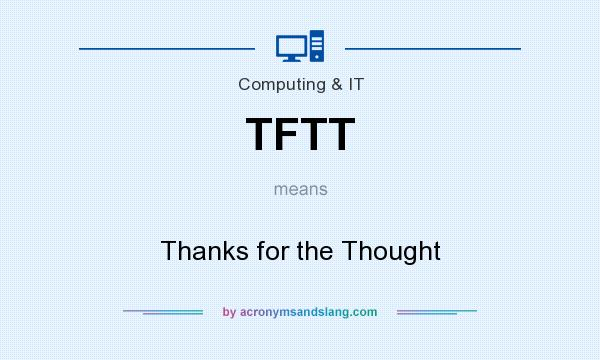 What does TFTT mean? It stands for Thanks for the Thought