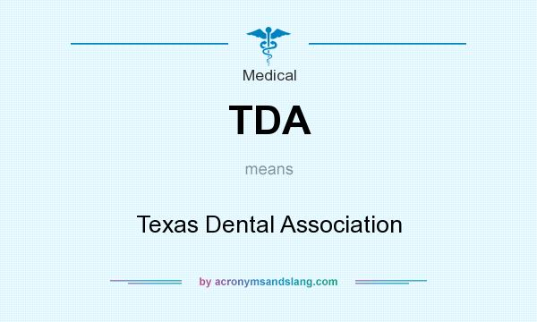 What does TDA mean? It stands for Texas Dental Association