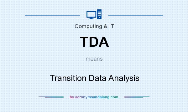 What does TDA mean? It stands for Transition Data Analysis