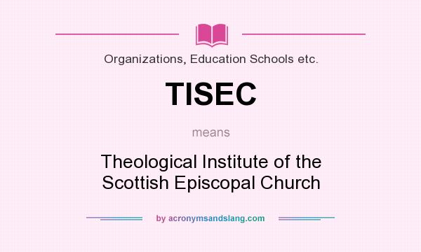 What does TISEC mean? It stands for Theological Institute of the Scottish Episcopal Church