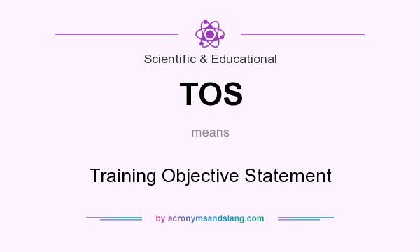 What does TOS mean? It stands for Training Objective Statement