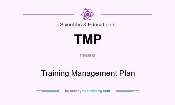 What does TMP mean? It stands for Training Management Plan