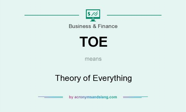 What does TOE mean? It stands for Theory of Everything